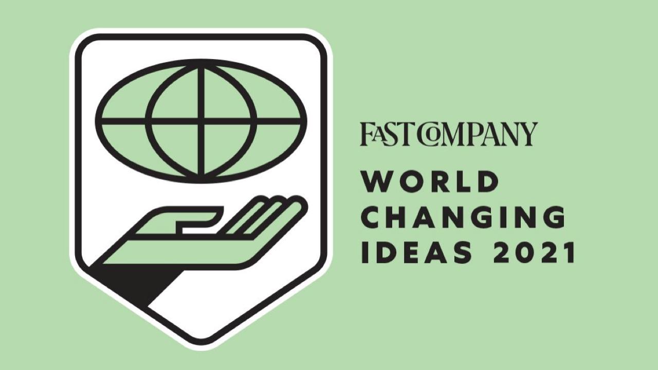 Fast Company World Changing Ideas 2021